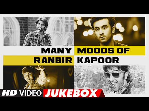 MANY MOODS OF RANBIR KAPOOR || #HappyBirthdayRanbirKapoor || Video Jukebox | Latest Hindi Songs