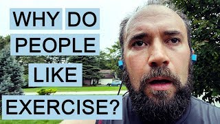 Why Do People Like Exercise?