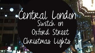 London | Switch on Oxford Street Christmas Lights ♥