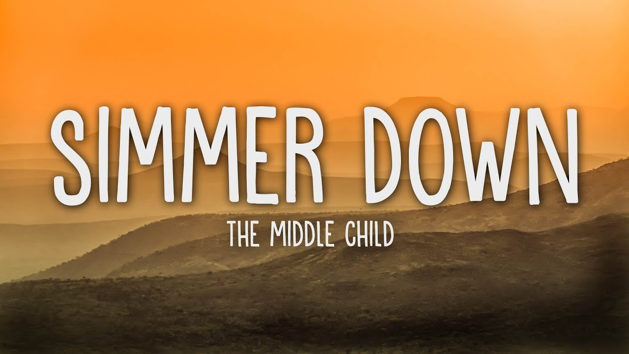The Middle Child - Simmer Down (Lyrics)