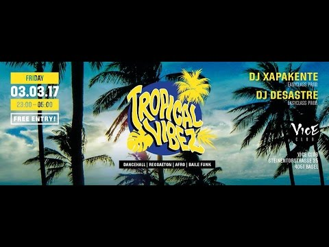 TROPICAL VIBEZ @VICE Club BASEL (3.3.2017) DJ'S XAPA KENTE & DESASTRE