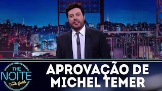 Monólogo: A aprovação de Michel Temer   The Noite (18/10/18)