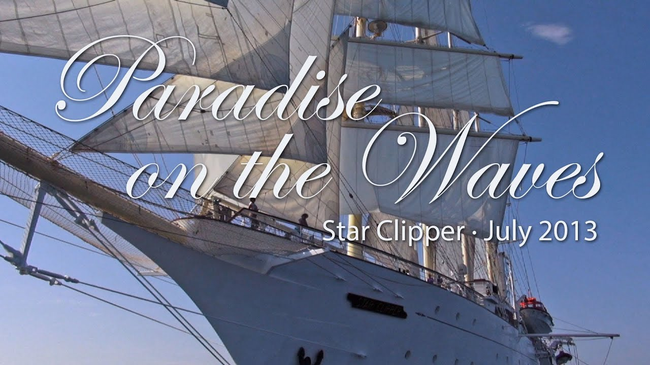 Our Star Clippers Cruises Paradise On The Waves YouTube - Star clipper cruises