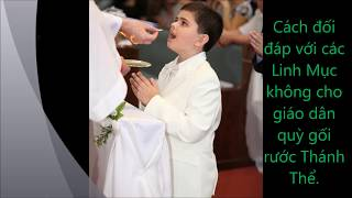 Cách Đối Đáp Với Các Linh Mục Không Cho Giáo Dân Quỳ Gối Rước Thánh Thể