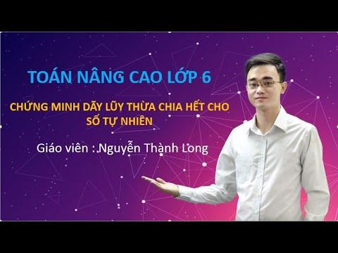 [Toán nâng cao lớp 6]  – Chứng minh dãy lũy thừa chia hết cho số tự nhiên – Thầy Nguyễn Thành Long