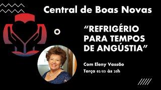 REFRIGÉRIO PARA TEMPOS DE ANGÚSTIA - Central de Boas Novas