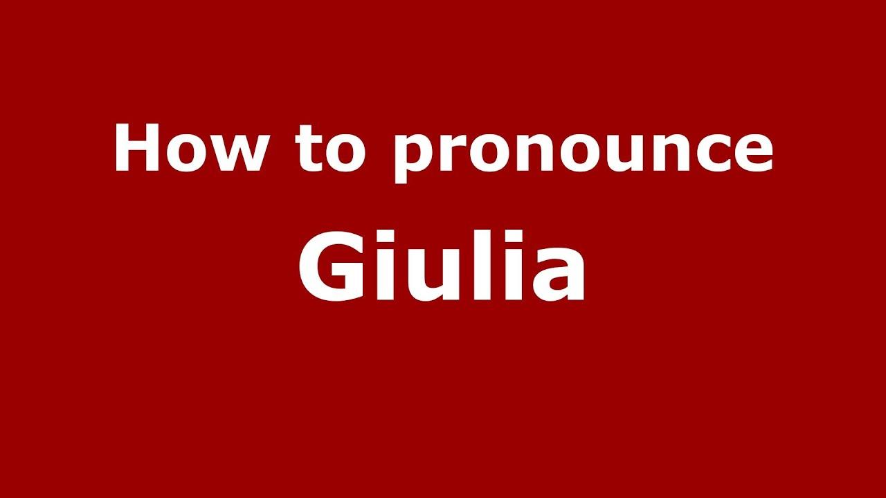 how to pronounce giulia - pronouncenames - youtube
