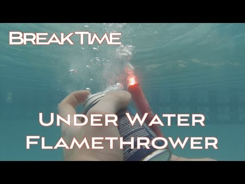 BreakTime: Underwater Flamethrower