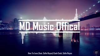 ♪ How To Love (feat. Sofia Reyes) Cash Cash, Sofia Reyes [MD Music Offical] ♪ ✔