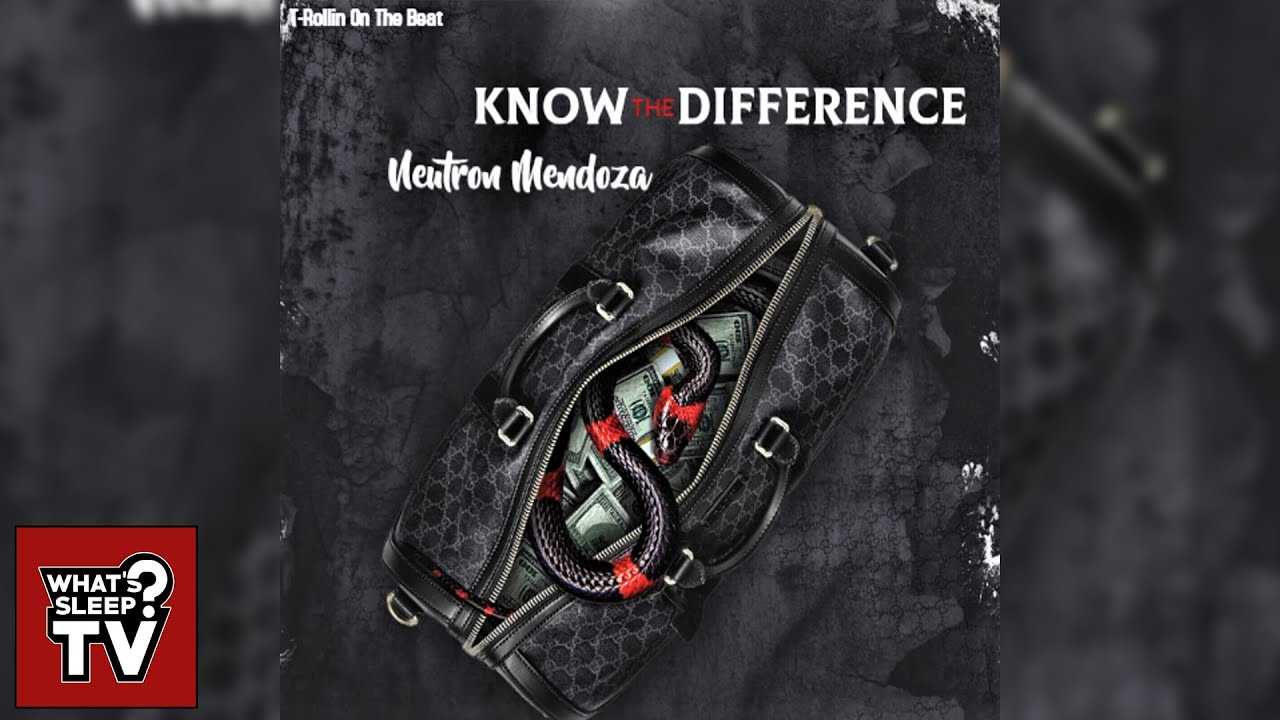 Neutron Mendoza - Know The Difference