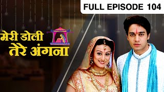 Meri Doli Tere Angana | Hindi TV Serial | Full Episode - 104 | Simran, Ruhaan | Zee TV