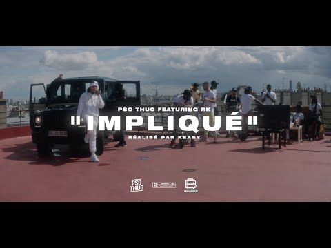 Youtube: PSO THUG – Impliqué Feat. RK (Clip Officiel)