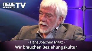 Wir brauchen Beziehungskultur - Hans Joachim Maaz