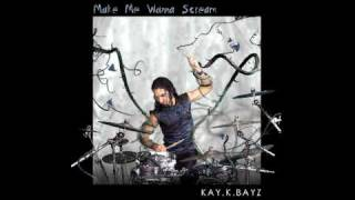Kay.K.BayZ - Make Me Wanna Scream