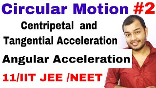 11 Chap 4 | Circular Motion 02 | Centripetal and Tangential Acceleration | Angular Acceleration |
