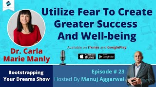 E#23 - Utilize Fear To Create Greater Success And Well-being, With Dr. Carla Manly
