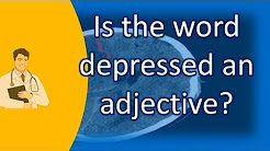 Is the word depressed an adjective ? |Top Answers about Health