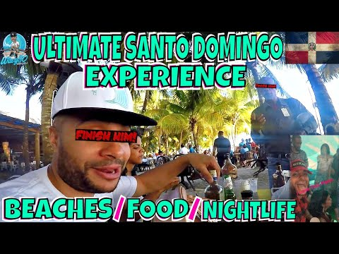 SANTO DOMINGO EXPERIENCE | BOCA CHICA BEACH | FOOD & NIGHTLIFE IN DOMINICAN REPUBLIC