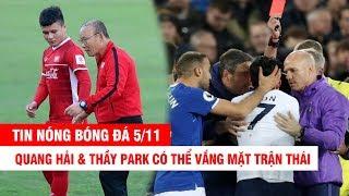 TIN NÓNG BÓNG ĐÁ 5/11 | SÉT ĐÁNH: Q.Hải & thầy Park có thể vắng mặt trận Thái – Son được xóa thẻ đỏ?