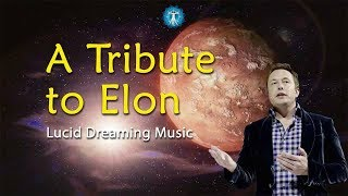 Lucid Dreaming Music: 'A Tribute to Elon' - Ambient Space Music