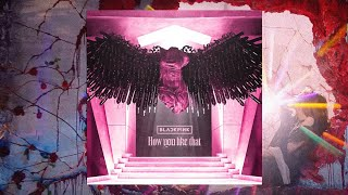 BLACKPINK - How You Like That (Alte...
