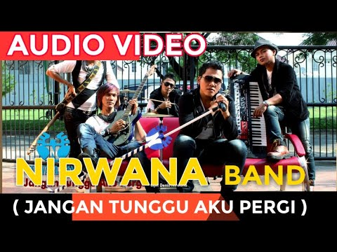 Nirwana - Jangan Tunggu Aku Pergi (Official Audio Video)