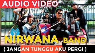 Gambar cover Nirwana - Jangan Tunggu Aku Pergi (Official Audio Video)