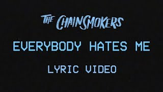 The Chainsmokers - Everybody Hates Me [Lyric Video]