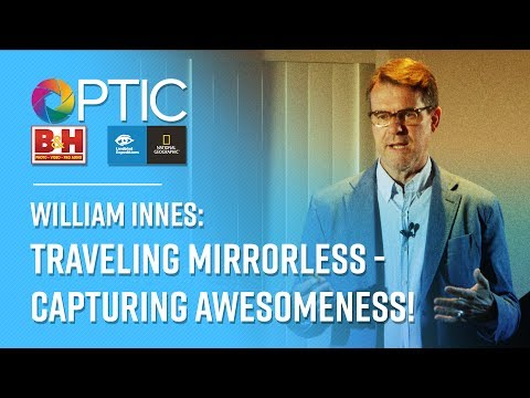 OPTIC 2017: William Innes | Traveling Mirrorless - Capturing Awesomeness!