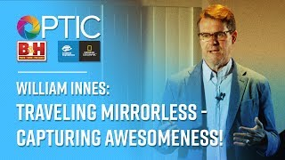 OPTIC 2017: William Innes | Traveling Mirrorless - Capturing Awesomeness!