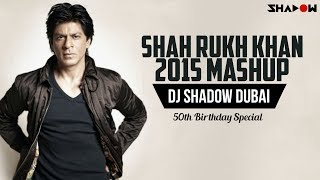 Shah Rukh Khan 2015 Mashup | DJ Shadow Dubai | 50th Birthday Special