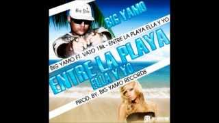 Big Yamo ft. Vato 18k - Entre La Playa, Ella y Yo [HQ] + Download