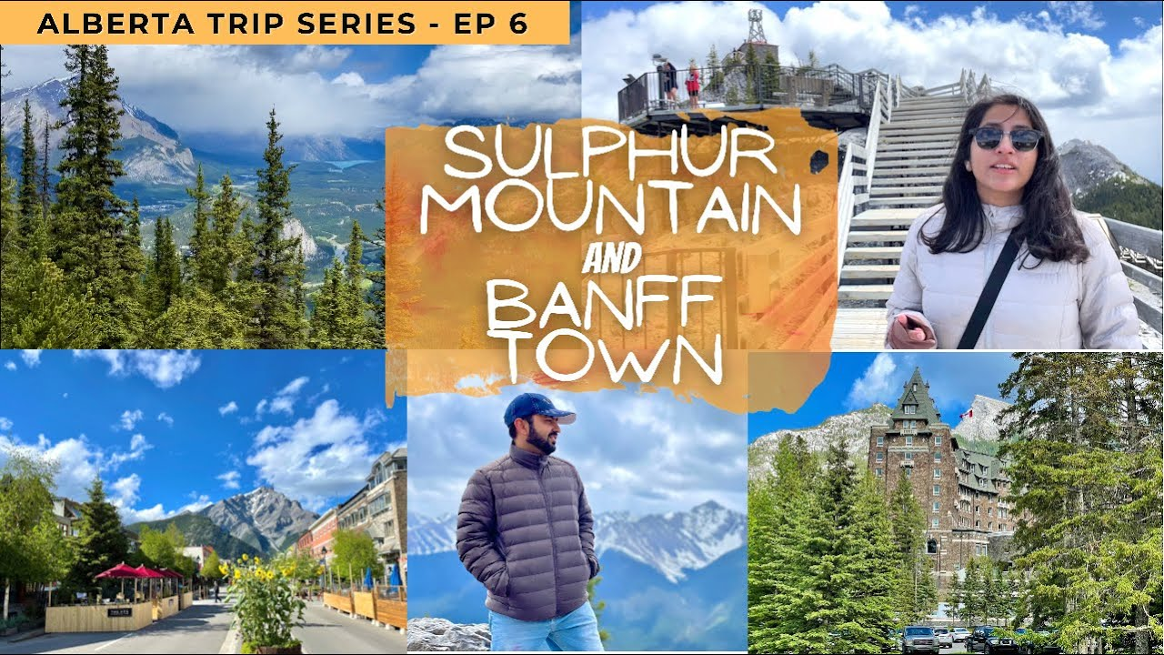 Ep 6/6 - Alberta Trip Series   Sulphur Mountain   Banff Springs Hotel   Banff Town   Hindi Vlogs