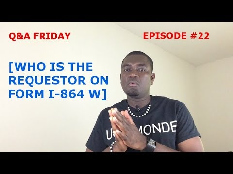 Qa Friday Ep 22 Who Is The Requestor On Form I 864 W Youtube