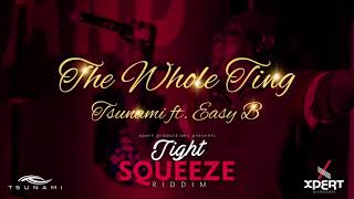 """Tsunami ft. Easy B - The Whole Ting (Tight Squeeze Riddim) """"2019 Soca"""""""