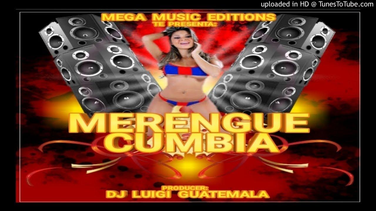 Merengue y Cumbia Mix(Prod. Dj Luigi Guatemala(Mega Music Editions)