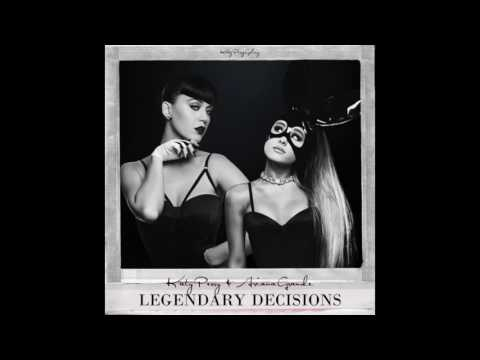 Legendary Decisions - Katy Perry ft. Ariana Grande (Legendary Lovers / Bad Decisions)
