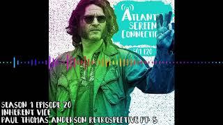 AtlanticSC Podcast - S01E20 - Inherent Vice - Paul Thomas Anderson Retrospective Pt. 5