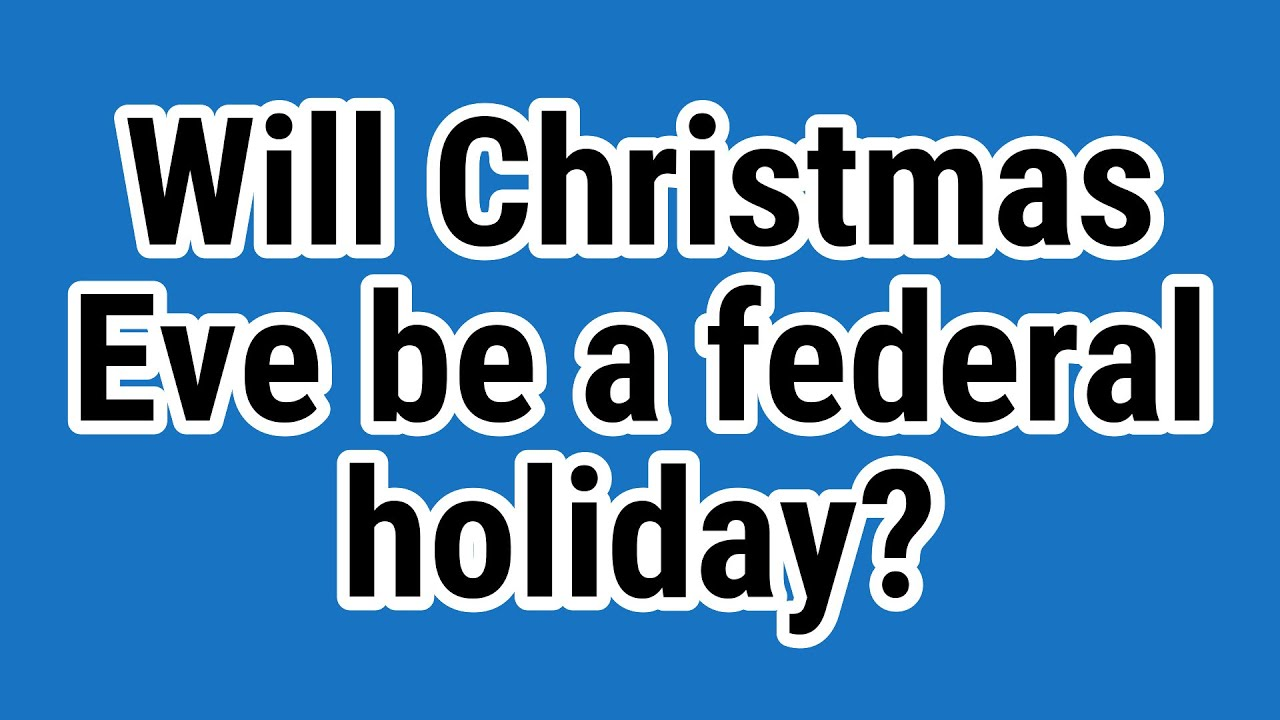 Christmas Eve Federal Holiday 2019.Will Christmas Eve Be A Federal Holiday