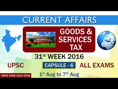 """Current Affairs """"GOODS & SERVICES TAX"""" Capsule-6 of 31st Week(1st Aug - 7th Aug)of 2016"""