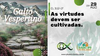 As virtudes devem ser cultivadas.   Colossenses 3:12-17   Presb. Juliano Ramos   PIPCP