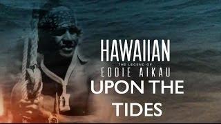 Upon The Tides - ESPN Hawaiian: The Legend of Eddie Aikau