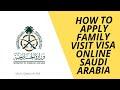 HOW TO APPLY FAMILY VISIT VISA ONLINE SAUDI ARABIA  2018