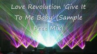 Love Revolution Give It To Me Baby (Sample Free Mix)