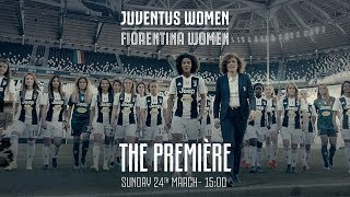 THE PREMIERE | Juventus Women vs Fiorentina at Allianz Stadium: Sunday 24th March