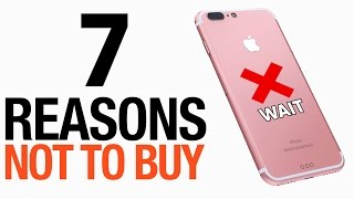 7 Reasons NOT To Buy The iPhone 7!