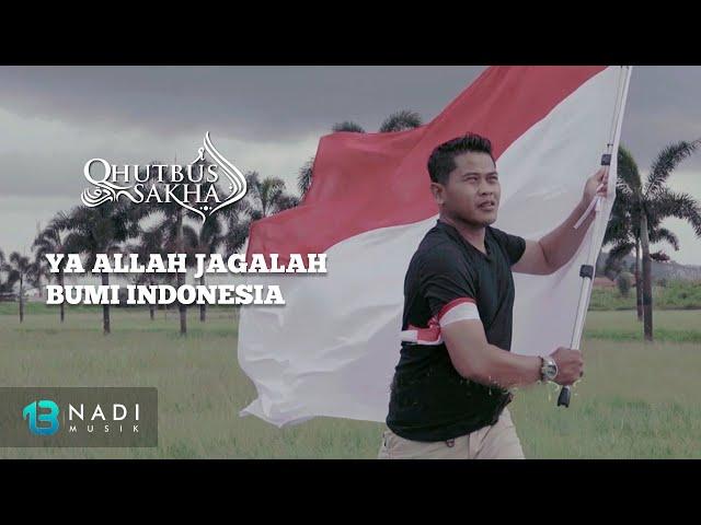 Qhutbus Sakha - Ya Allah Jagalah Bumi Indonesia (Official MV)
