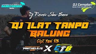 DJ Ilat Tanpo Balung Cipt. Yani RB || Remix Slow Bass Glerr || DABELYU ESBISI || Panthelo iD X CTB