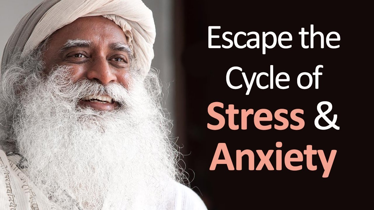 How to Escape the Cycle of Stress, Anxiety and Misery - Sadhguru's Talks - Spiritual Life