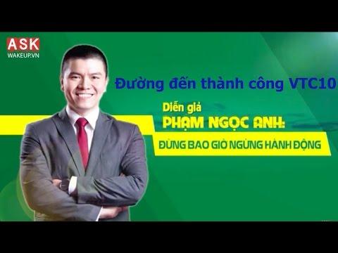 Diễn giả Phạm Ngọc Anh - Đường đến thành công - VTC10